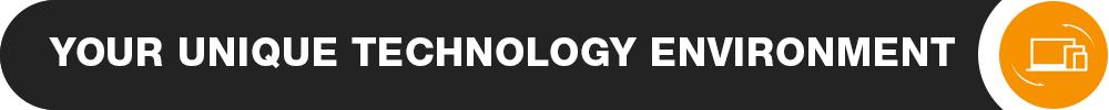 Your unique technology environment